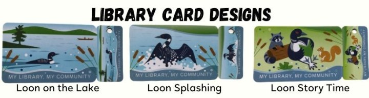 Picture of library card designs. 1. Loon on the lake 2. Loon splashing 3. Loon Story Time