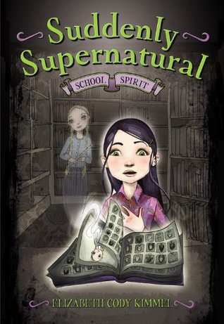 School Spirit (Suddenly Supernatural #1) by Elizabeth Cody Kimmel