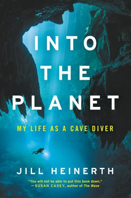 Into the planet : my life as a cave diver by Jill Heinerth