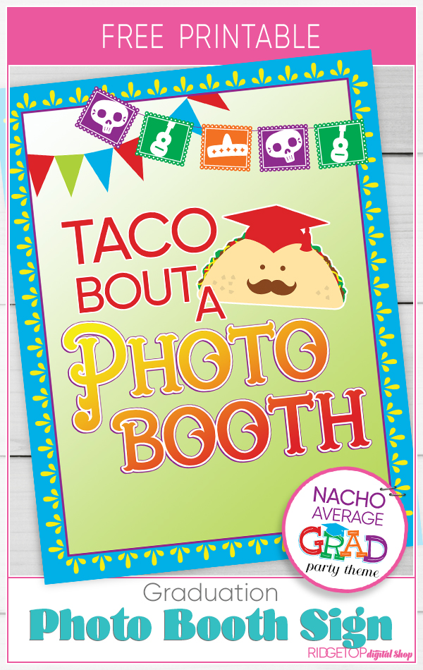 Taco Bout a Photo Booth Sign Free Printable | Taco Bout a Graduation | Nacho Average Grad | Graduation photo booth | Ridgetop Digital Shop