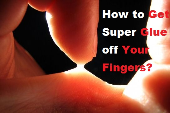 How To Get Super Glue Off Your Fingers