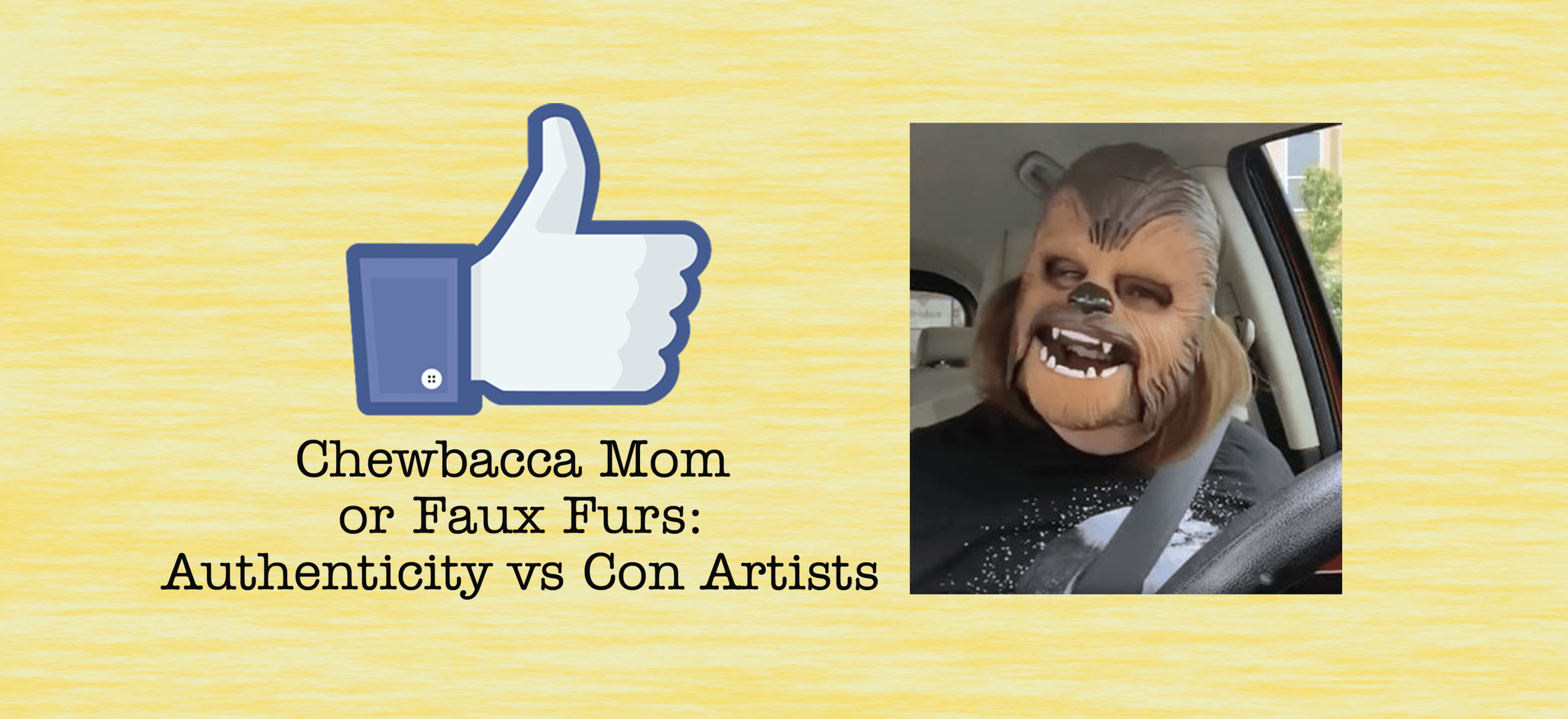 Chewbacca Mom or Faux Furs: authenticity vs con artists.
