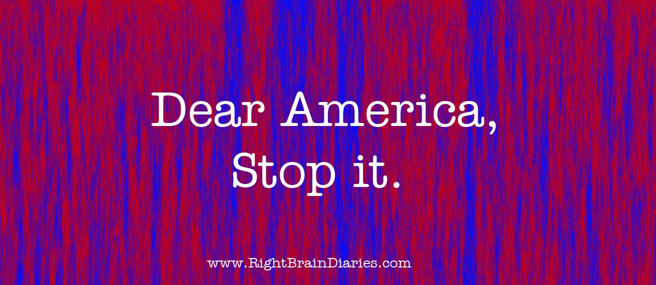 Dear America, stop it.