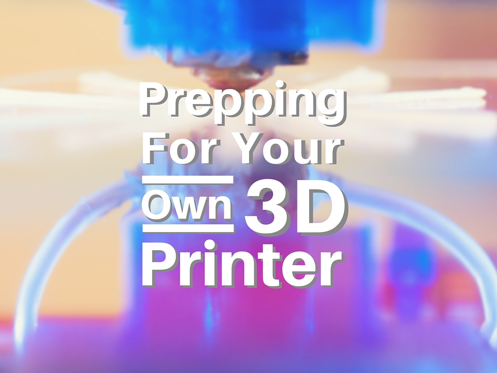 Prepping for your own 3D Printer (1)