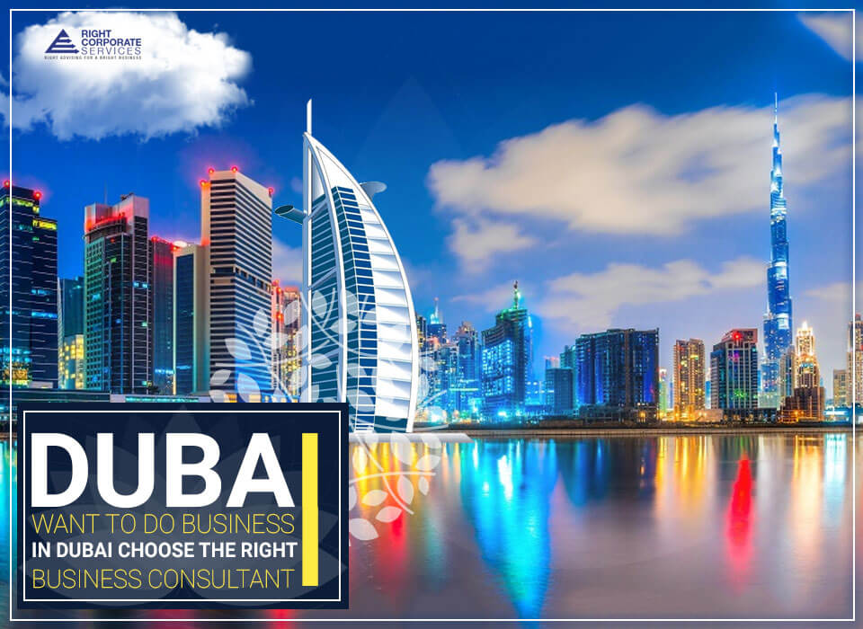 Want to do Business in Dubai? Choose the Right Business Consultant