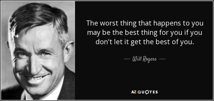 quote-the-worst-thing-that-happens-to-you-may-be-the-best-thing-for-you-if-you-don-t-let-it-will-rogers-24-94-32