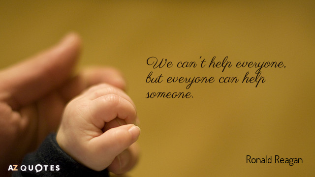 Quotation-Ronald-Reagan-We-can-t-help-everyone-but-everyone-can-help-someone-24-11-76