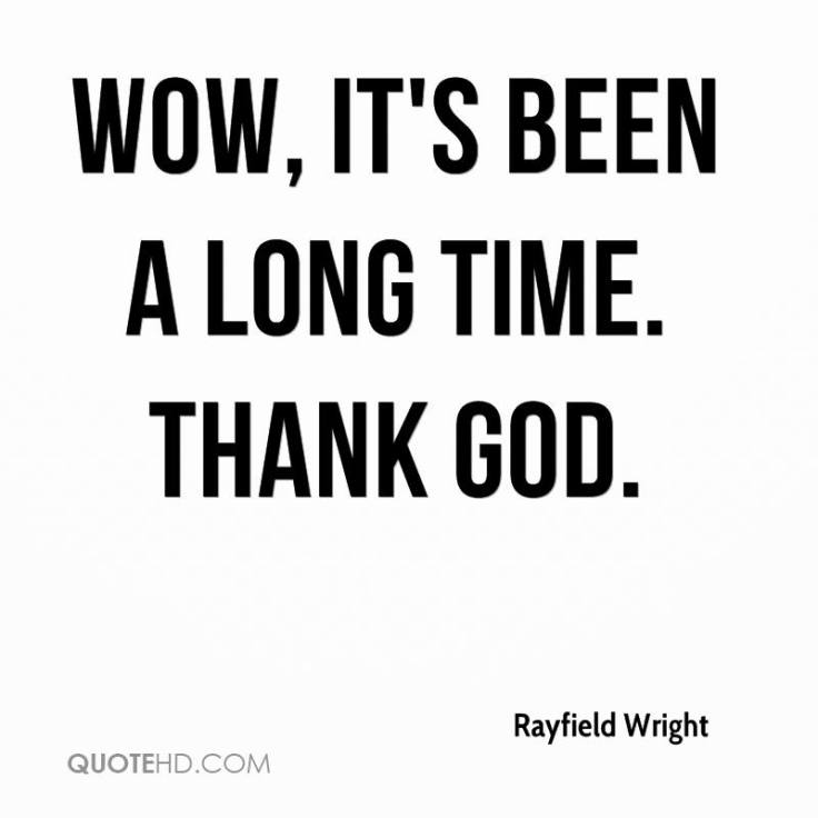 rayfield-wright-quote-wow-its-been-a-long-time-thank-god.jpg