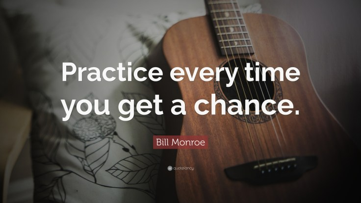 2000919-Bill-Monroe-Quote-Practice-every-time-you-get-a-chance