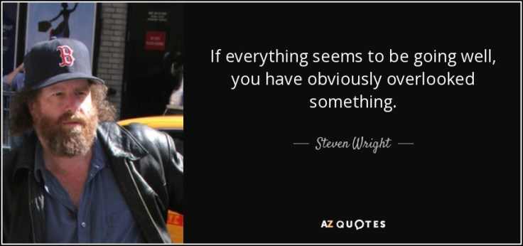 quote-if-everything-seems-to-be-going-well-you-have-obviously-overlooked-something-steven-wright-36-45-33
