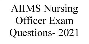 AIIMS Nursing Officer Exam Questions- 2021