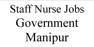 Govt Staff Nurse Jobs in Manipur