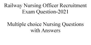 Railway Nursing Officer Recruitment Exam Question-2021