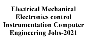 Electrical Mechanical Electronics control Instrumentation Computer Engineering Jobs-2021