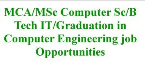MCA/MSc Computer Sc/B Tech IT/Graduation in Computer Engineering job Opportunities