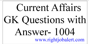 Current Affairs GK Questions with Answer- 1004