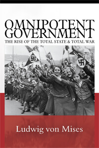 Omnipotent Government Ludwig von Mises