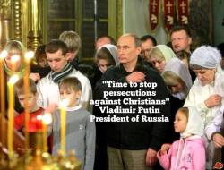 Putin Says time to stop persecutions against Christians