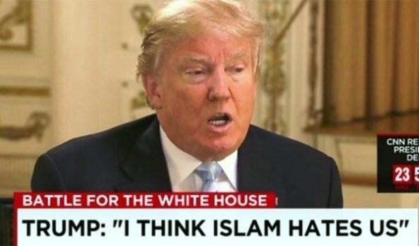 Trump I think Islam hates us