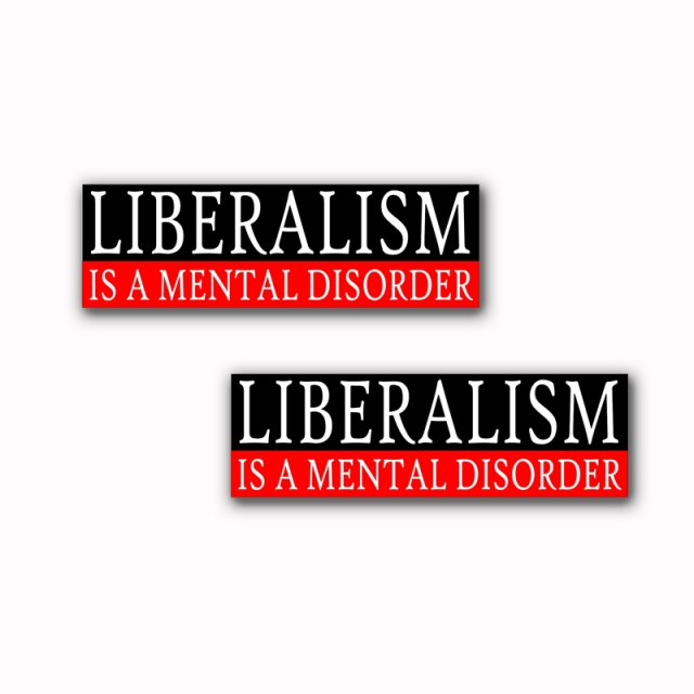 LIBERALISM IS A MENTAL DISORDER Stickers