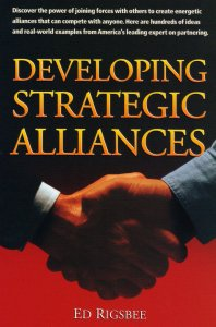 Developing Strategic Alliances by Ed Rigsbee, published by Crisp Publications 1999
