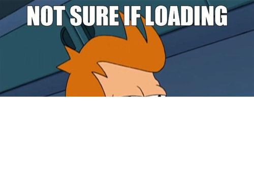 notsureifloading