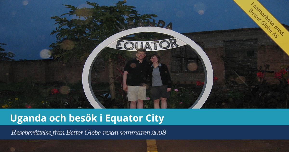 Försättsbild till artikeln: Uganda och besök i Equator City - Reseberättelse från Kenya och Uganda med Better Globe - Dag 04, 2008-06-07