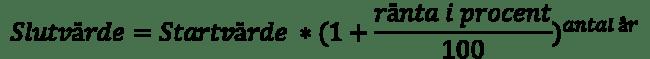 slutvärde = startvärde * (1 + ränta i procent/100)^antal år