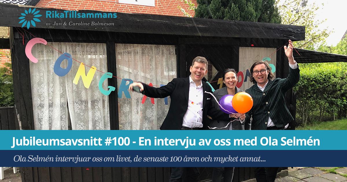 Försättsbild till artikeln: Jubileumsavsnitt #100 – En intervju av oss med Ola Selmén - RikaTillsammans #100 - Ola Selmén intervjuar oss om livet, de senaste 100 avsnittet och mycket annat...