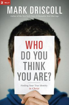 who do you think you are? book mark driscoll identity new jesus christ