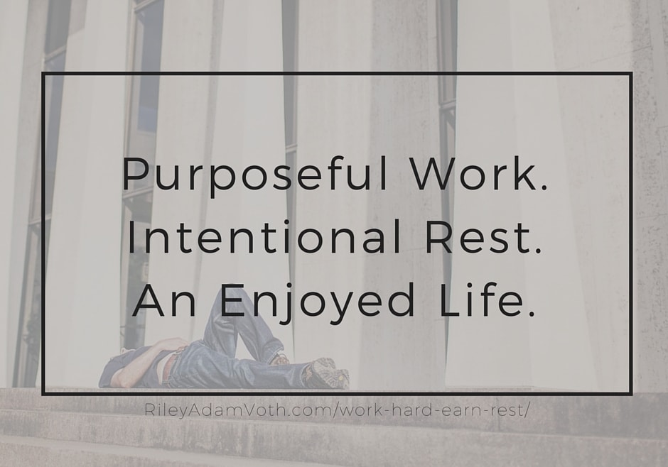 work hard earn rest enjoy life rileyadamvoth riley adam voth blog image