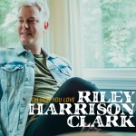 Riley Harrison Clark | Oh How You Love