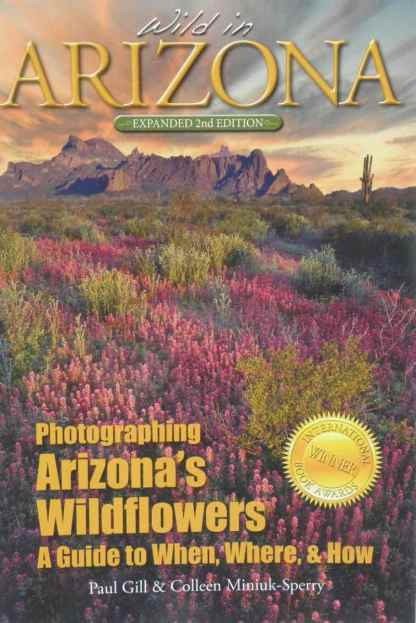 Wild in Arizona; Photographing Arizona's Wildflowers – A Guide to When, Where & How