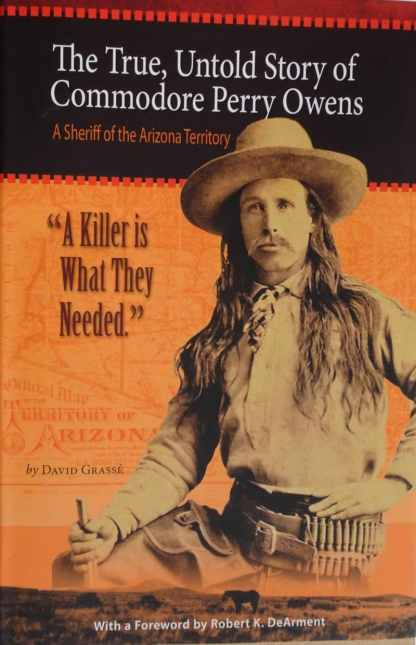 The True, Untold Story of Commodore Perry Owens; A Sheriff of the Arizona Territory