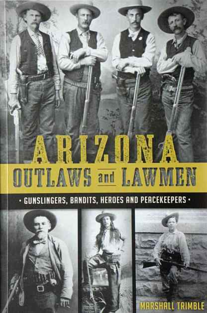 Arizona Outlaws and Lawmen:  Gunslingers, bandits, heroes and peacekeepers