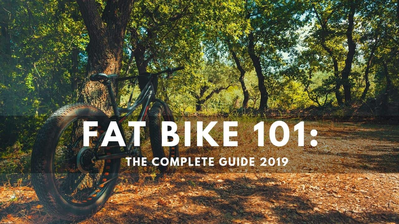 Everything You Need to Know About Fat Bike: The Complete Guide 2019