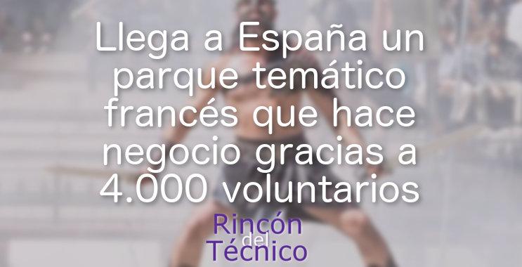 Llega a España un parque temático francés que hace negocio gracias a 4.000 voluntarios