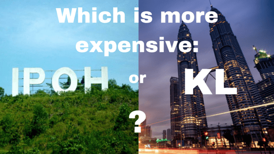 Cost of living in KL or Ipoh – Which is more expensive?