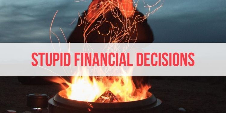 stupid financial decision
