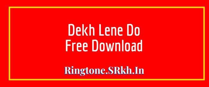 Dekh Lene Do Ringtone