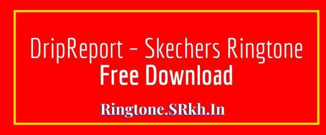 DripReport – Skechers Ringtone