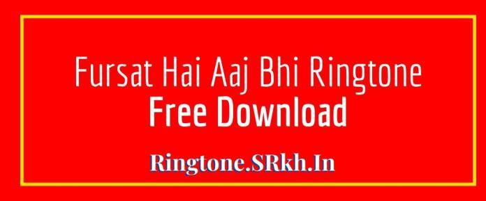 Fursat Hai Aaj Bhi Ringtone