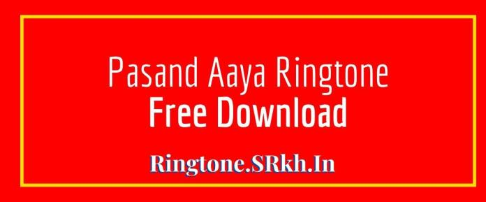 Pasand Aaya Ringtone