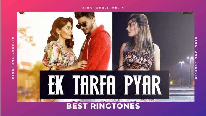 Ek-Tarfa-Pyar-New-Ringtone