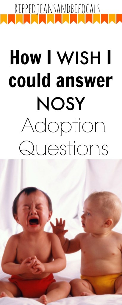How I wish I could answer nosy adoption questions Ripped Jeans and Bifocals