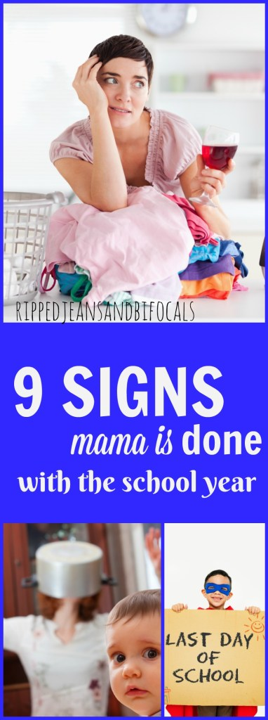 9 signs mama is done with the school year|Ripped Jeans and Bifocals