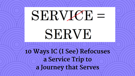 10 Ways to Refocus a Service Trip to a Journey that Servecs