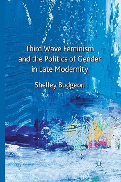 Third-Wave Feminism and the Politics of Gender in Late Modernity