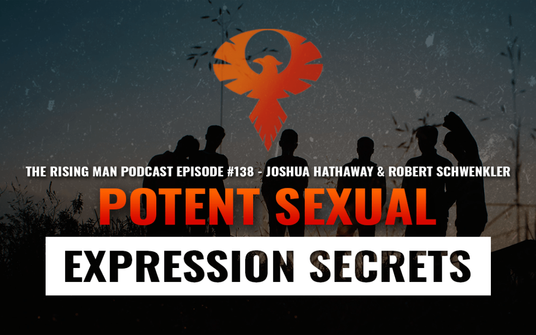 RMP 138 – Potent Sexual Expression Secrets with Joshua Hathaway & Robert Schwenkler