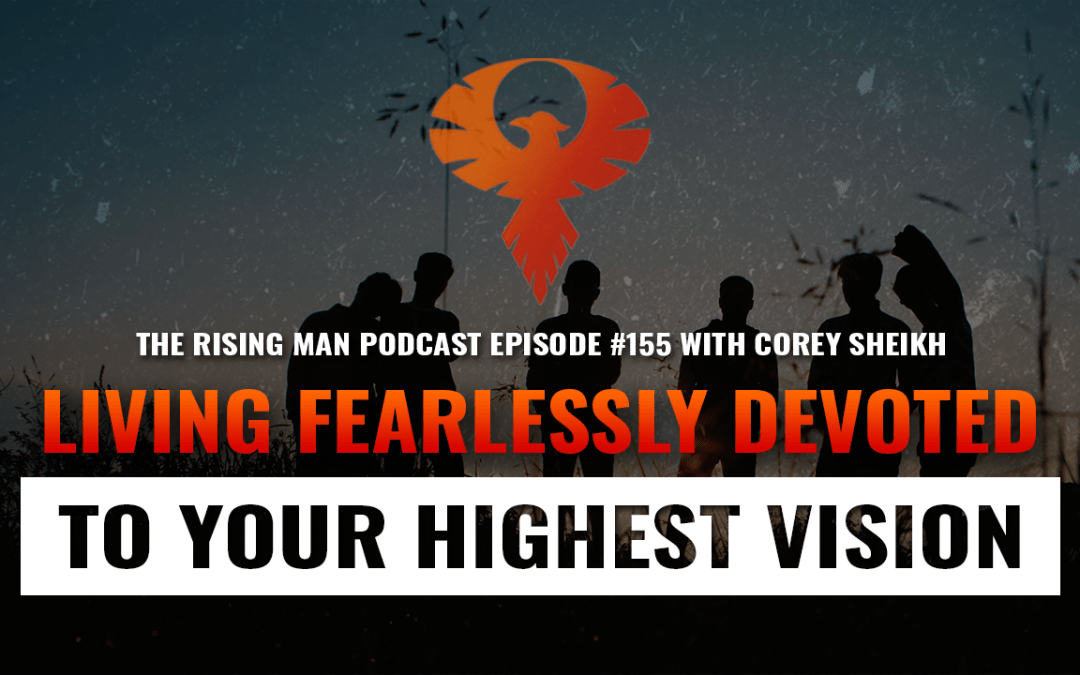 RMP 155 – Living Fearlessly Devoted To Your Highest Vision with Corey Sheikh